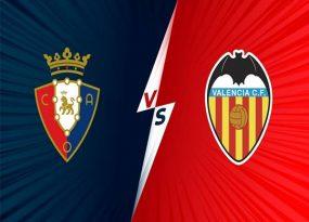 Soi kèo Châu Á Osasuna vs Valencia 21h15 ngày 12/09/2021